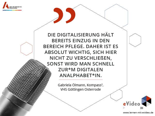 """Zitat: """"Die Digitalisierung hält bereits Einzug in den Bereich Pflege. Daher ist es absolut wichtig, sich hier nicht zu verschließen, sonst wird man schnell zur*m digitalen Analphabet*in."""" Gabriela Ölmann, Kompass2, VHS Göttingen Osterrode"""