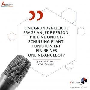 Eine grundsätzliche Frage an jede Person, die eine Zitat Johanna Lambertz: Onlineschulung plant: funktioniert ein reines online-Angebot?