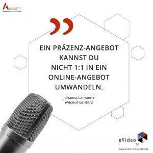 Zitat von Johanna Lambertz: Ein Präzenz-angebot kannst du nicht 1:1 in ein Online-Angebot umwandeln.