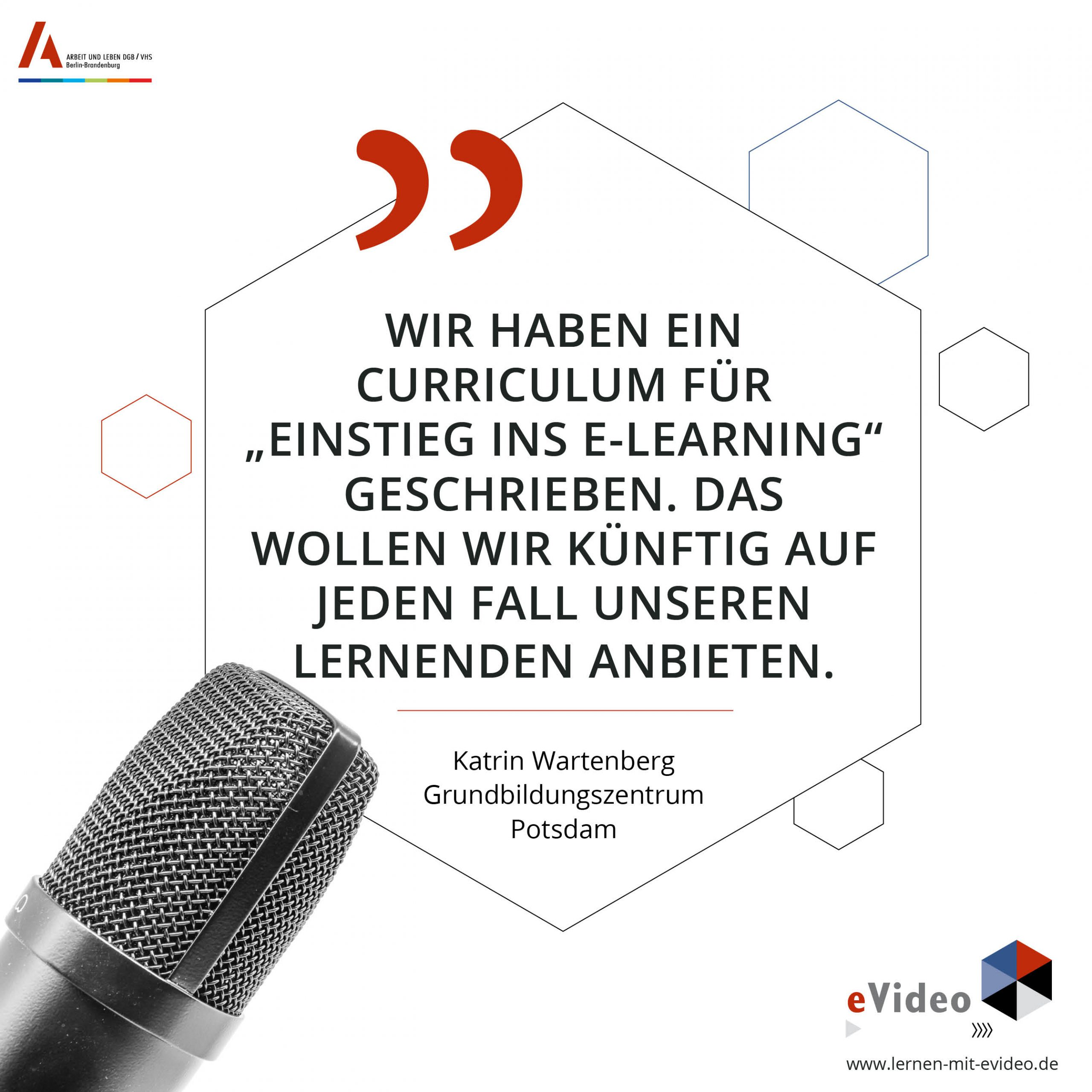 """Wir haben ein Curriculum für """"Einstieg ins E-Learning"""" geschrieben. Das wollen wir künftig auf jeden Fall unseren Lernenden anbieten. Katrin Wartenberg Grundbildungszentrum Potsdam"""